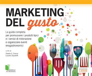 MARKETING DEL GUSTO: La guida per promuovere i prodotti tipici e i servizi di ristorazione e organizzare eventi enogastronomici