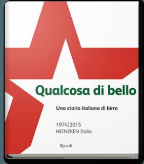 Qualcosa di bello: un volume per raccontare i primi quarant'anni dell'avventura imprenditoriale di HEINEKEN ITALIA