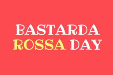 Bastarda-Rossa-Day