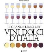 Il grande libro dei vini dolci d'Italia per ridare dignità non solo a fine pasto