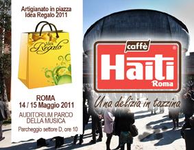 TANTE IDEE REGALO FIRMATE CAFFÈ HAITI ALL'AUDITORIUM PARCO DELLA MUSICA PER ARTIGIANATO IN PIAZZA 2011
